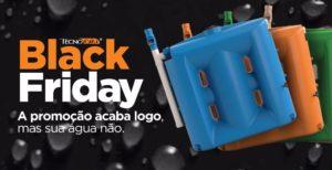 Black Friday – A Promoção Acaba Logo, Mas Sua Água Não